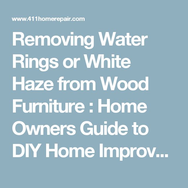 Removing Water Rings or White Haze from Wood Furniture : Home Owners Guide to DIY Home Improvement