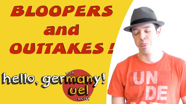 BLOOPERS and OUTTAKES! hello, germany!