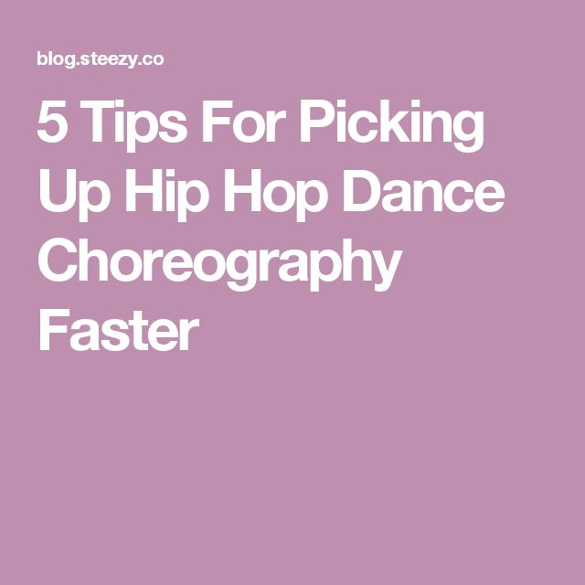 5 Tips For Picking Up Hip Hop Dance Choreography Faster