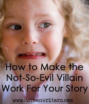 Go Teen Writers: How to Make the Not-So-Evil Villain Work For Your Story. Great for when you're writing a contemporary!