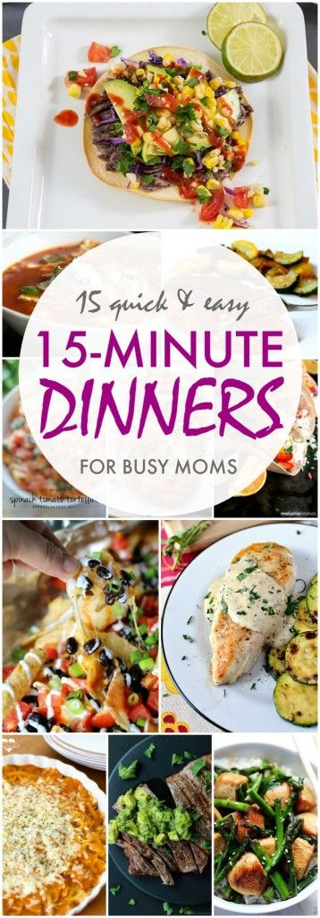 15 minute dinners! Quick and Easy Meal Ideas for Busy Moms!