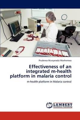 Effectiveness of an Integrated M-Health Platform in Malaria Control (Paperback)