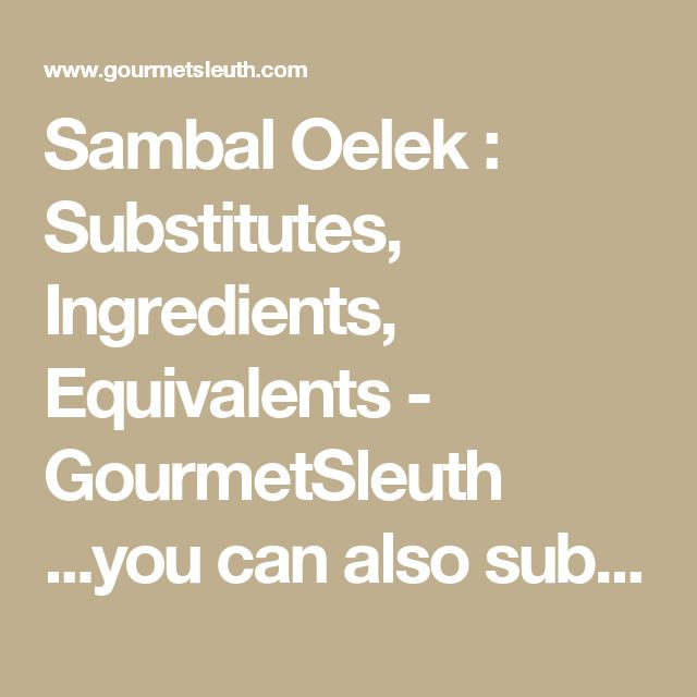 Sambal Oelek : Substitutes, Ingredients, Equivalents - GourmetSleuth ...you can also sub shiraccha otr franks hot sauce