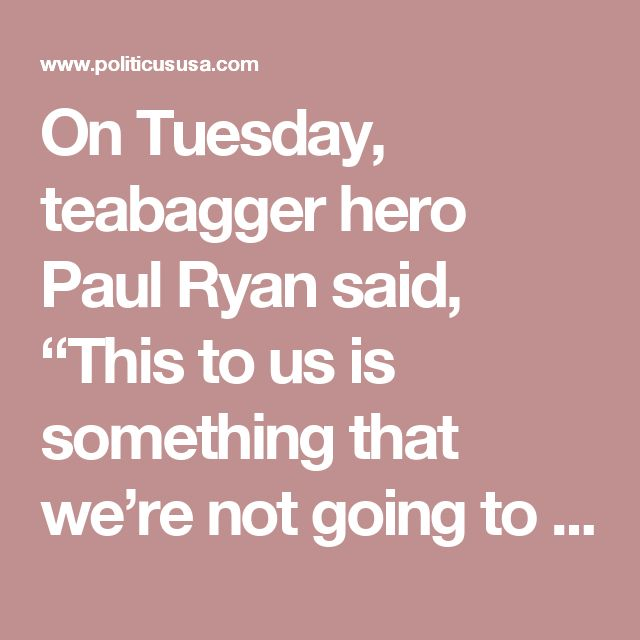 "On Tuesday, teabagger hero Paul Ryan said, ""This to us is something that we're not going to give up on, because we're not going to give up on destroying the health care system for the American people,"" and in Florida, at the urging of the Koch brothers' front group, Americans for Prosperity, Republicans rejected expanding Medicaid to its poorest citizens with an endorsement by teabag Governor Rick Scott, and the bill's sponsor said he wants Florida out of the Medicaid program. Those two…"