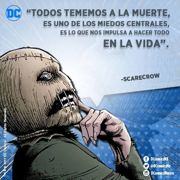 """""""Todos tememos a la muerte, es uno de los miedos centrales, es lo que nos impulsa a hacer todo en la vida"""".   -Scarecrow"""