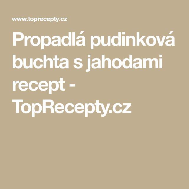 Propadlá pudinková buchta s jahodami recept - TopRecepty.cz