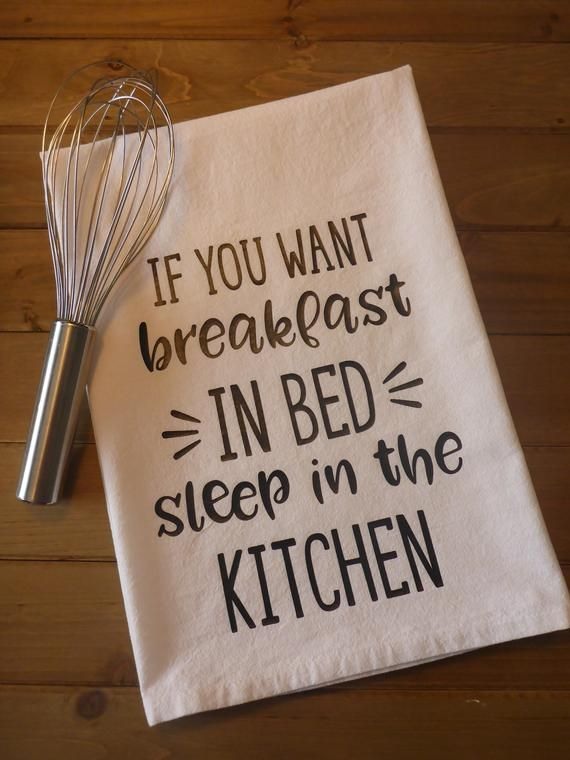 If You Want Breakfast in Bed, Sleep in the Kitchen – Flour Sack Kitchen Towel