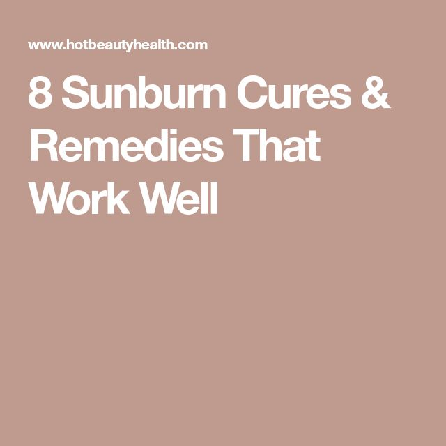 8 Sunburn Cures & Remedies That Work Well