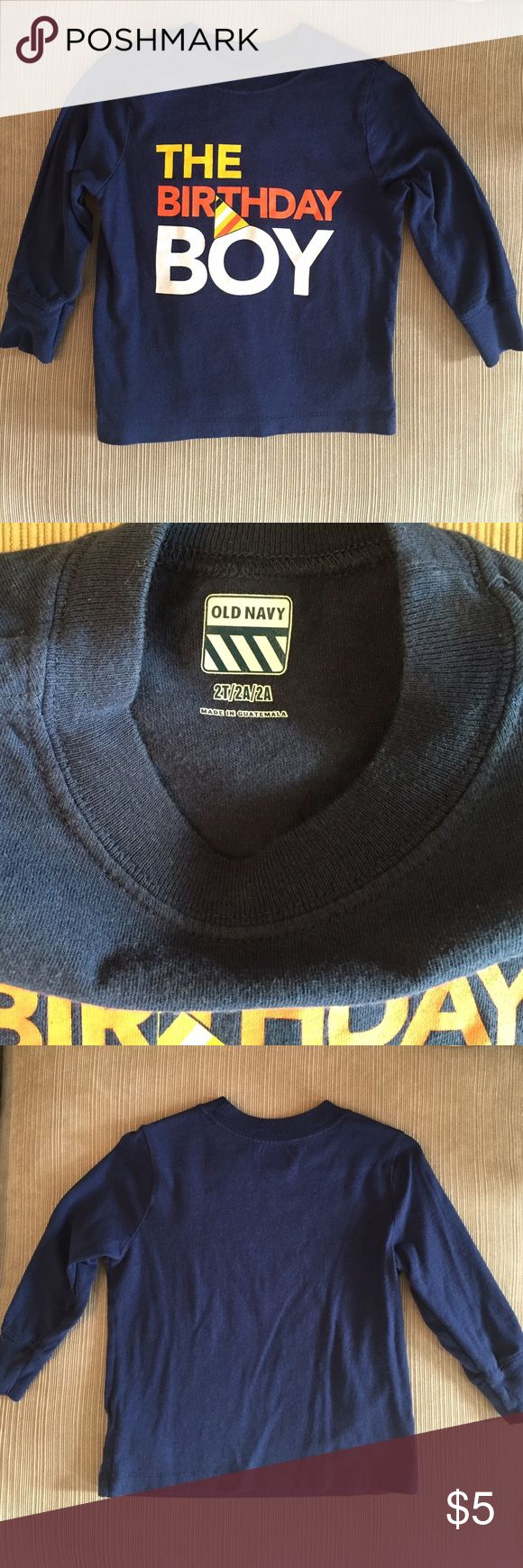 """Old Navy birthday boy tshirt - Size 2T Old Navy """"The birthday boy"""" tshirt - Size 2T.  Long-sleeve, Navy blue with yellow/orange/white lettering, 100% cotton.  Gently used. Old Navy Shirts & Tops Tees - Long Sleeve"""