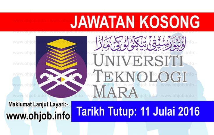 Jawatan Kosong Universiti Teknologi MARA (UiTM) (11 Julai 2016)   Kerja Kosong Universiti Teknologi MARA (UiTM)  Permohonan adalah dipelawa kepada warganegara Malaysia bagi mengisi kekosongan jawatan di Universiti Teknologi MARA (UiTM) seperti berikut:- 1. Pengurus Asrama N41 2. Pembantu Makmal C19 3. Pembantu Kesatria S19 4. Pemandu H11  MUAT TURUN SYARAT KELAYAKANMUAT TURUN BORANG PERMOHONAN Sila kemukakan permohonan kepada:- TIMBALAN PENDAFTAR KANAN BAHAGIAN PENTADBIRAN UNIVERSITI…