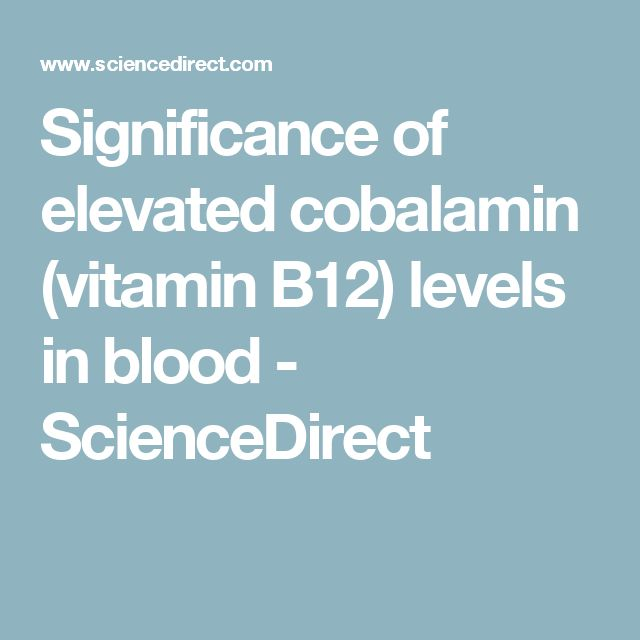 Significance of elevated cobalamin (vitamin B12) levels in blood - ScienceDirect