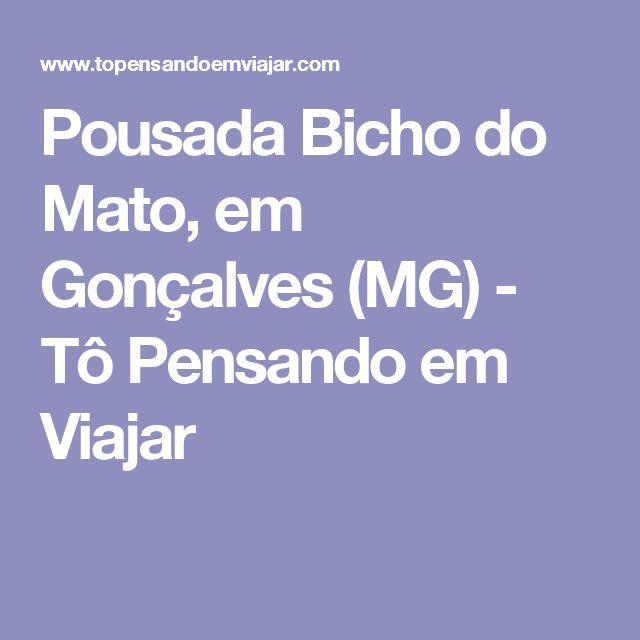 Pousada Bicho do Mato, em Gonçalves (MG) - Tô Pensando em Viajar