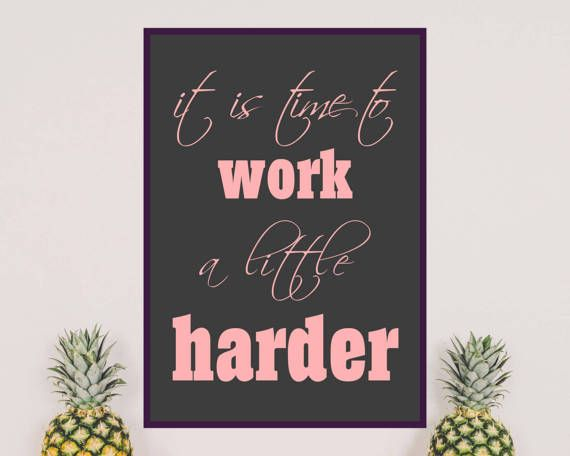 WORK HARDER, it is time to work a little harder, inspirational and motivational printable quote. Cute pink, feminine text on black / gray background. Wall art ideal to decorate home office. Stay motivated.
