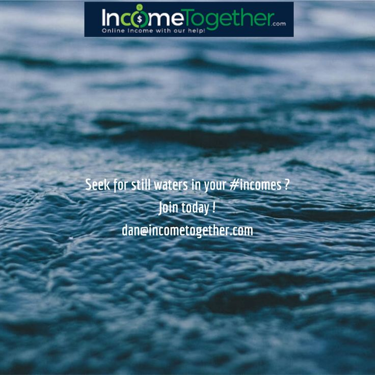 Seek for still waters in your #incomes ? Join today ! dan@incometogether.com