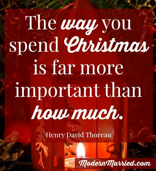 Henry David Thoreau Christmas Quote - The way we spend Christmas is far more important than how much. Click the pin to read more at ModernMarried.com