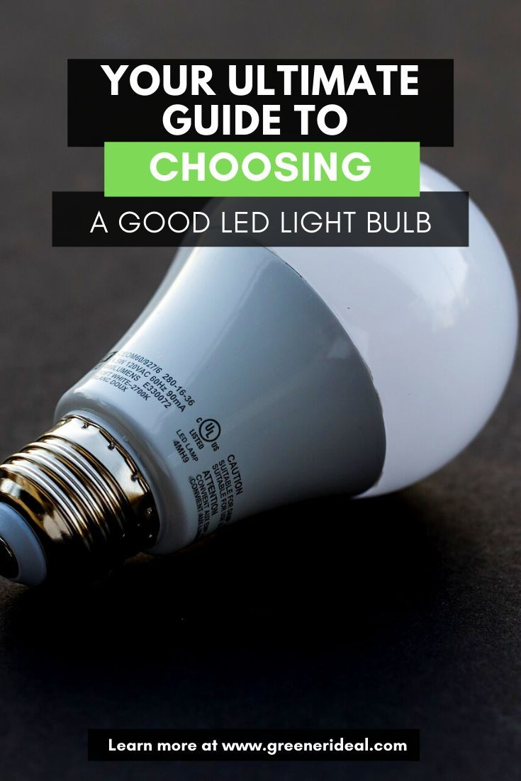 Your Guide To Choosing A Good Led Light Bulb In 2020 Led Light Bulb Light Bulb Led Lights