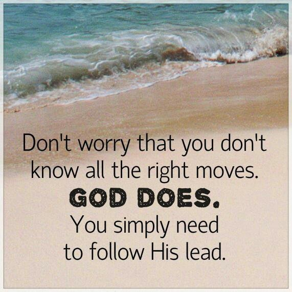 Don't worry that you don't know all the right moves. #God ...