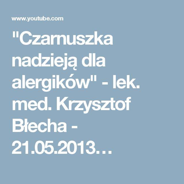 """""""Czarnuszka nadzieją dla alergików"""" - lek. med. Krzysztof Błecha - 21.05.2013…"""