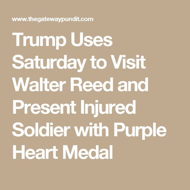 Trump Uses Saturday to Visit Walter Reed and Present Injured Soldier with Purple Heart Medal
