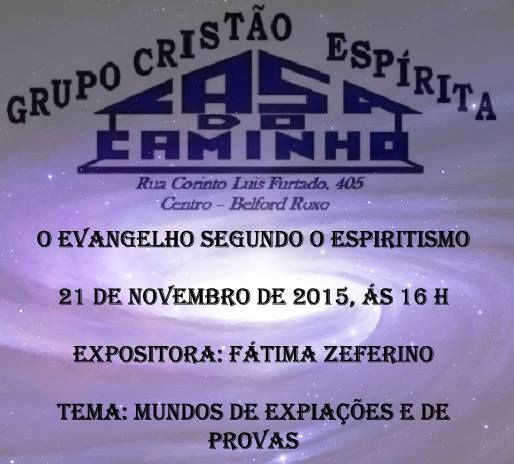 Grupo Cristão Espírita Casa do Caminho Convida para a sua Palestra Pública – Belford Roxo – RJ - http://www.agendaespiritabrasil.com.br/2015/11/14/grupo-cristao-espirita-casa-do-caminho-convida-para-a-sua-palestra-publica-belford-roxo-rj-29/