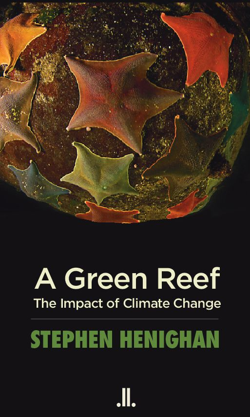 A Green Reef: The Impact of Climate Change (Linda Leith Publishing, Sept. 2013)