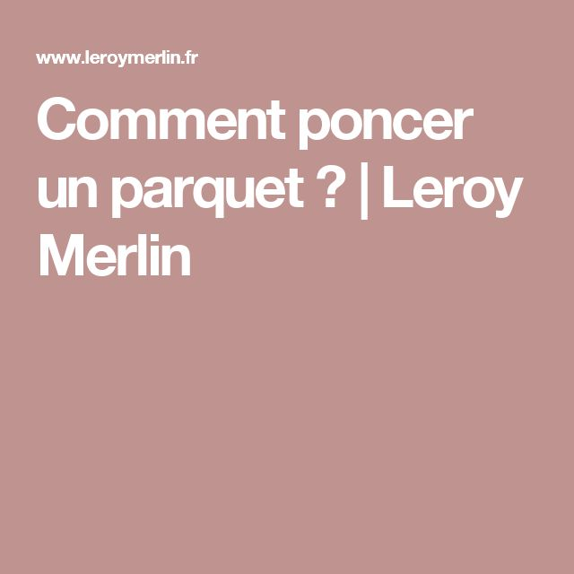 Best 25 parquet leroy merlin ideas on pinterest - Comment poncer un parquet ...