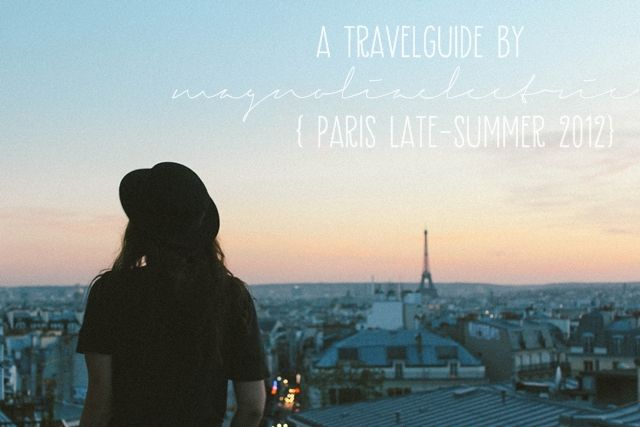 * magnoliaelectric: a travelguide by magnoliaelectric {Paris}
