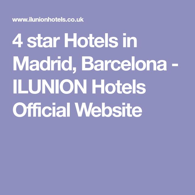 4 star Hotels in Madrid, Barcelona - ILUNION Hotels Official Website