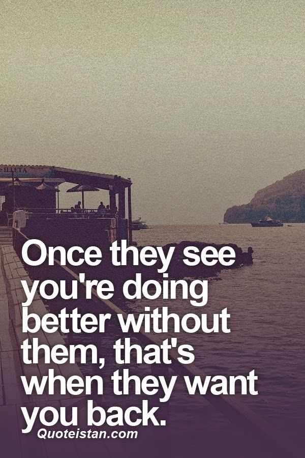 Once they see you're doing better without them, that's when they want you back. #success #inspirational #quote