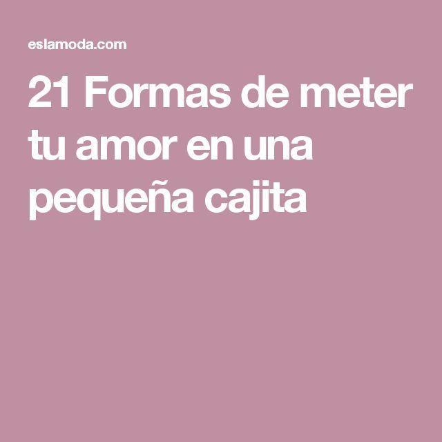 21 Formas de meter tu amor en una pequeña cajita