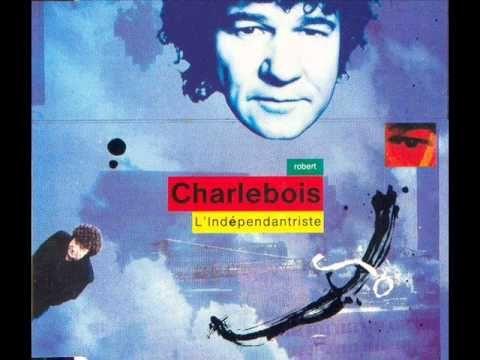 Robert Charlebois - L'indépendantriste