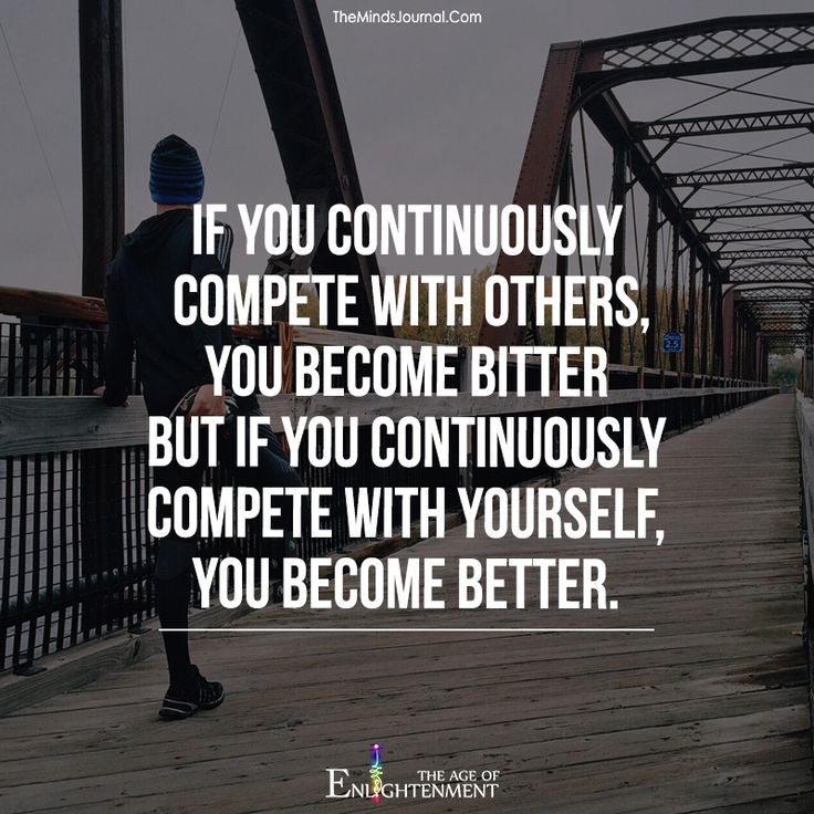 If you continuously complete with others, you become bitter - https://themindsjournal.com/continuously-complete-others-become-bitter/