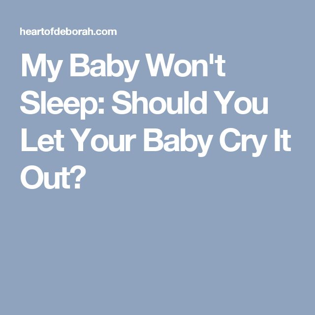 My Baby Won't Sleep: Should You Let Your Baby Cry It Out?