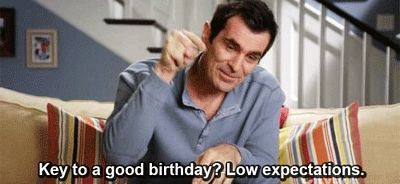 Key to a good birthday? Low expectations.