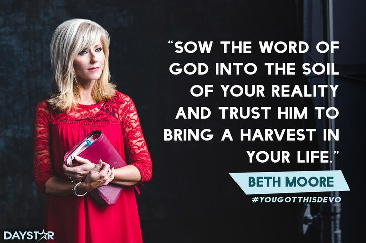 """""""Sow the Word of God into the soil of your reality and trust Him to bring a harvest in your life."""" -Beth Moore [Daystar.com]"""
