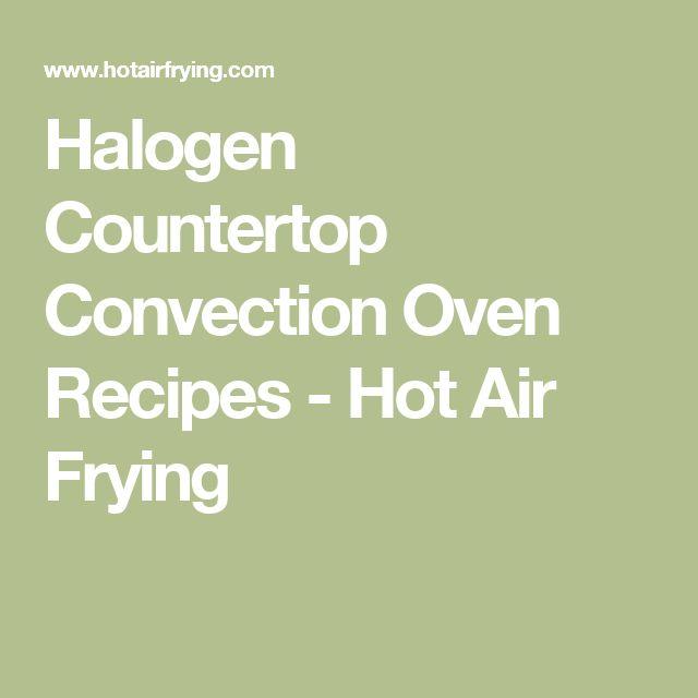 Halogen Countertop Convection Oven Recipes - Hot Air Frying