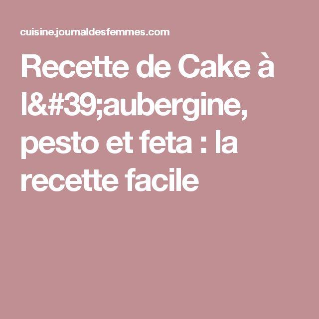 Recette de Cake à l'aubergine, pesto et feta : la recette facile