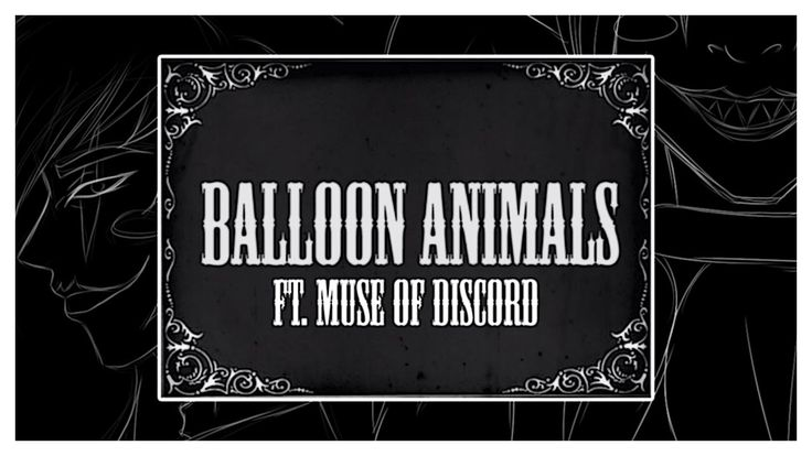 Balloon Animals ft. Muse of Discord (A Creepypasta Themed Song) (For Candy Pop)