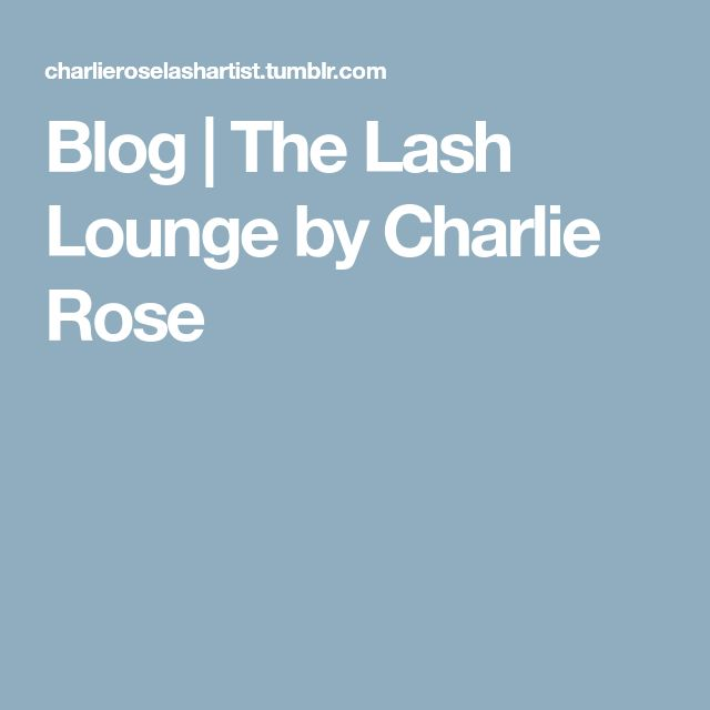Blog | The Lash Lounge by Charlie Rose
