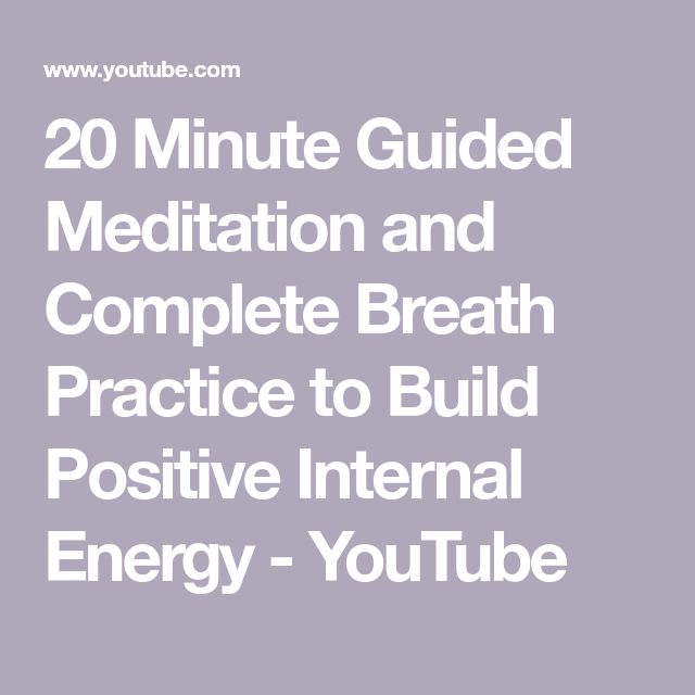 20 Minute Guided Meditation and Complete Breath Practice to Build Positive Internal Energy - YouTube