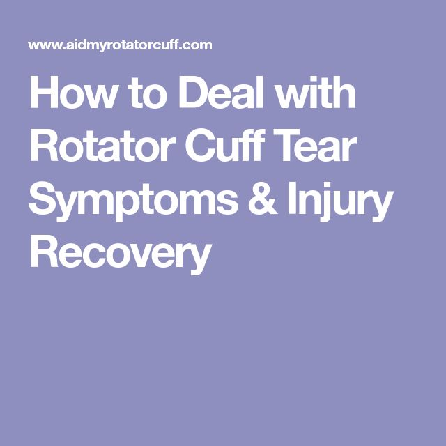 How to Deal with Rotator Cuff Tear Symptoms & Injury Recovery