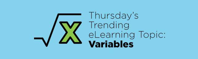 Thursday's Trending eLearning Topic: Variables