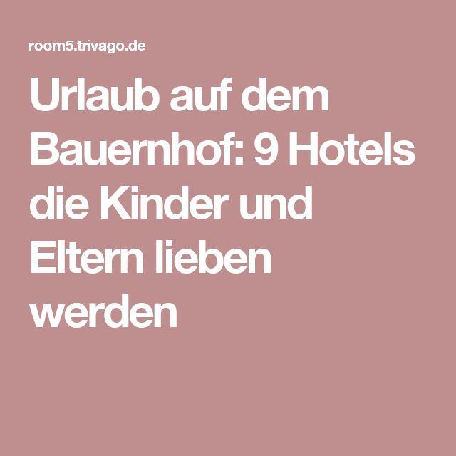 Urlaub auf dem Bauernhof: 9 Hotels die Kinder und Eltern lieben werden