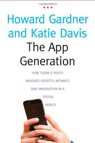 The App Generation: How Today's Youth Navigate Identity, Intimacy, and Imagination in a Digital World by Howard Gardner,http://www.amazon.com/dp/0300196210/ref=cm_sw_r_pi_dp_W627sb1KBE94189J