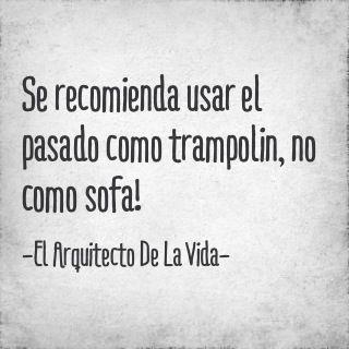 Se recomienda usar el pasado como trampolín, no como sofá - http://www.fotosbonitaseincreibles.com/se-recomienda-usar-el-pasado-como-trampolin-no-como-sofa/