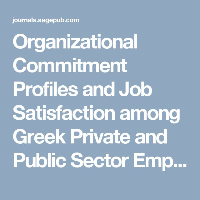Organizational Commitment Profiles and Job Satisfaction among Greek Private and Public Sector Employees - Jul 24, 2016