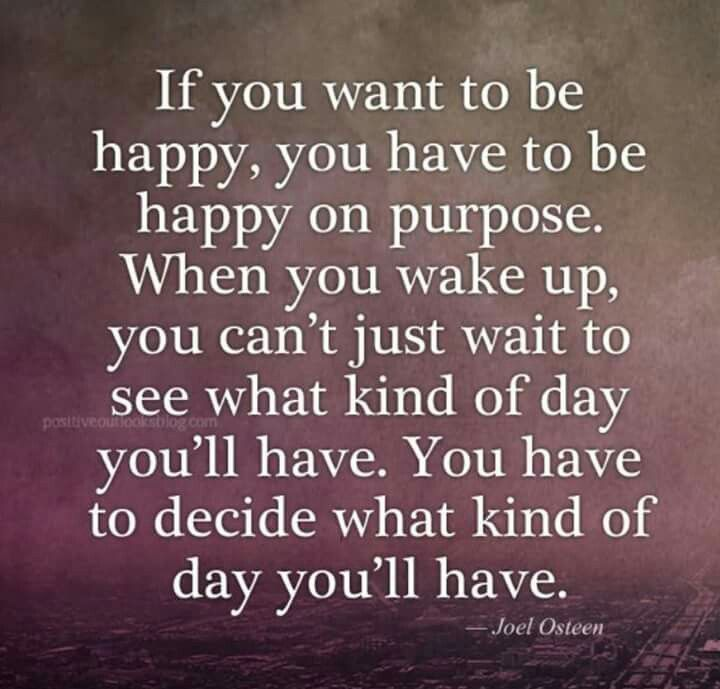 Me...every day! Happiness IS a choice. Embrace your blessings.