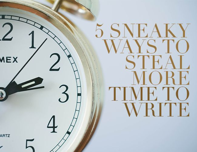 5 Sneaky Ways to Steal Time to Write - The Write Practice