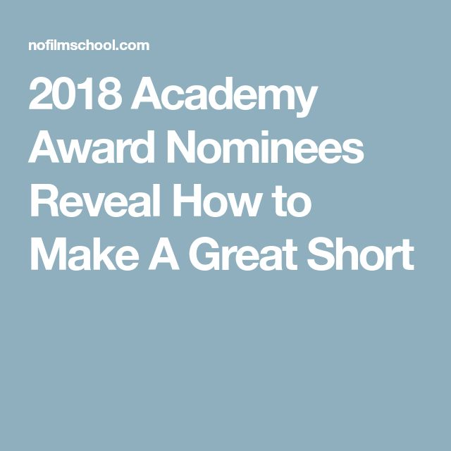 2018 Academy Award Nominees Reveal How to Make A Great Short