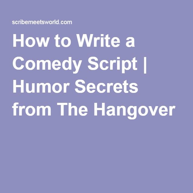 How to Write a Comedy Script | Humor Secrets from The Hangover